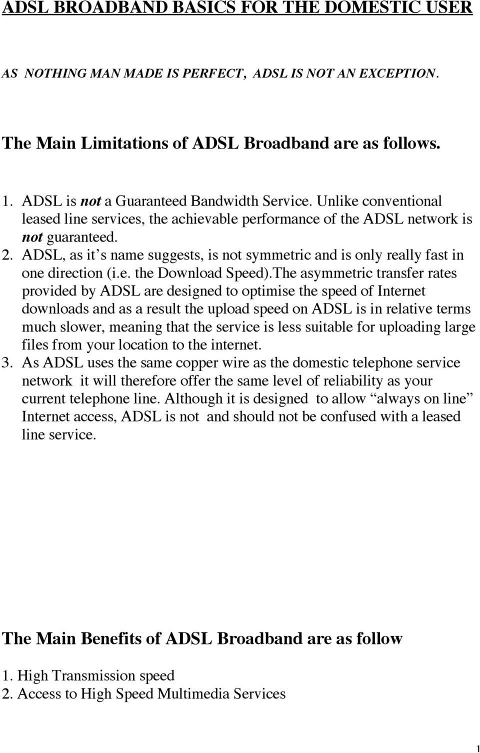 ADSL, as it s name suggests, is not symmetric and is only really fast in one direction (i.e. the Download Speed).