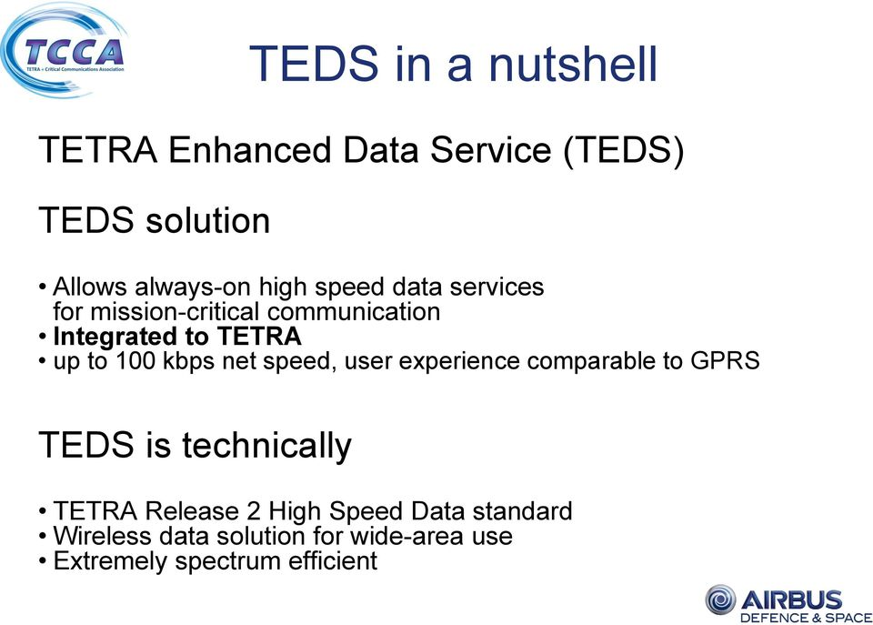 100 kbps net speed, user experience comparable to GPRS TEDS is technically TETRA Release