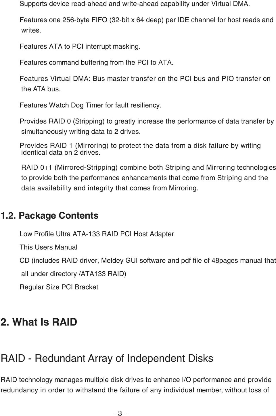 Provides RAID 0 (Stripping) to greatly increase the performance of data transfer by simultaneously writing data to 2 drives.