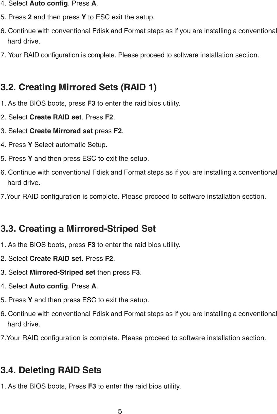 Select Create RAID set. Press F2. 3. Select Create Mirrored set press F2. 4. Press Y Select automatic Setup. 5. Press Y and then press ESC to exit the setup. 6.