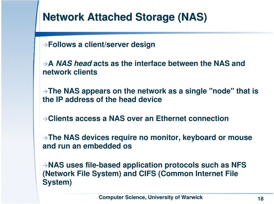 access a NAS over an Ethernet connection The NAS devices require no monitor, keyboard or mouse and run an embedded