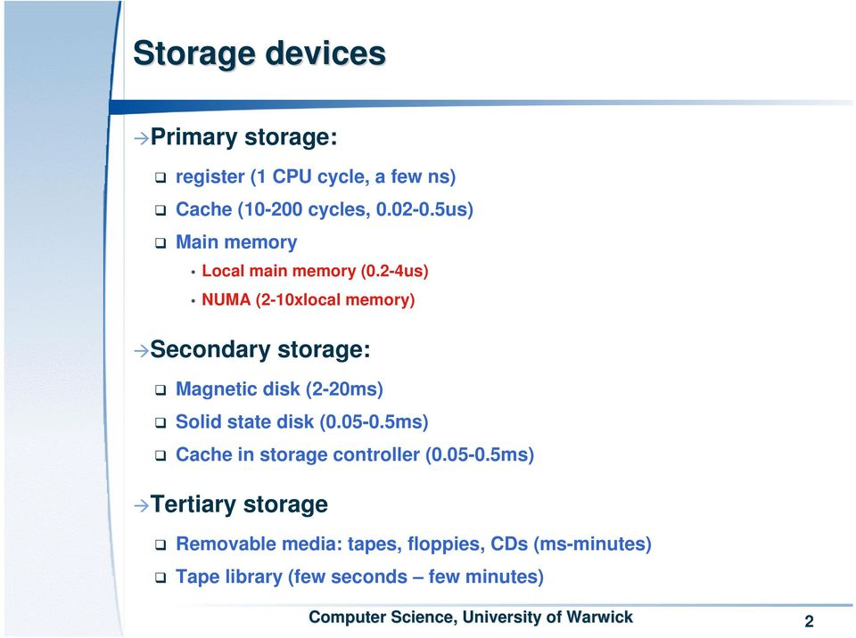2-4us) NUMA (2-10xlocal memory) Secondary storage: Magnetic disk (2-20ms) Solid state disk (0.