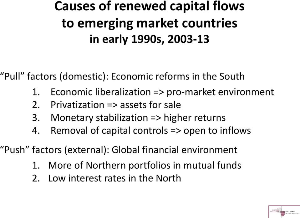 Privatization => assets for sale 3. Monetary stabilization => higher returns 4.