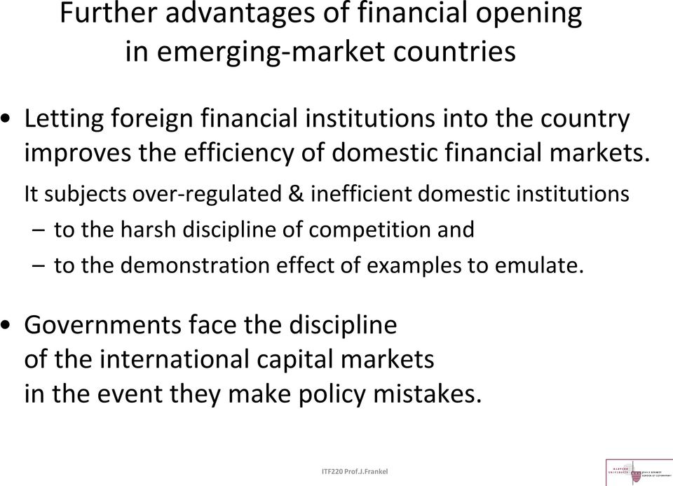 It subjects over-regulated & inefficient domestic institutions to the harsh discipline of competition and to