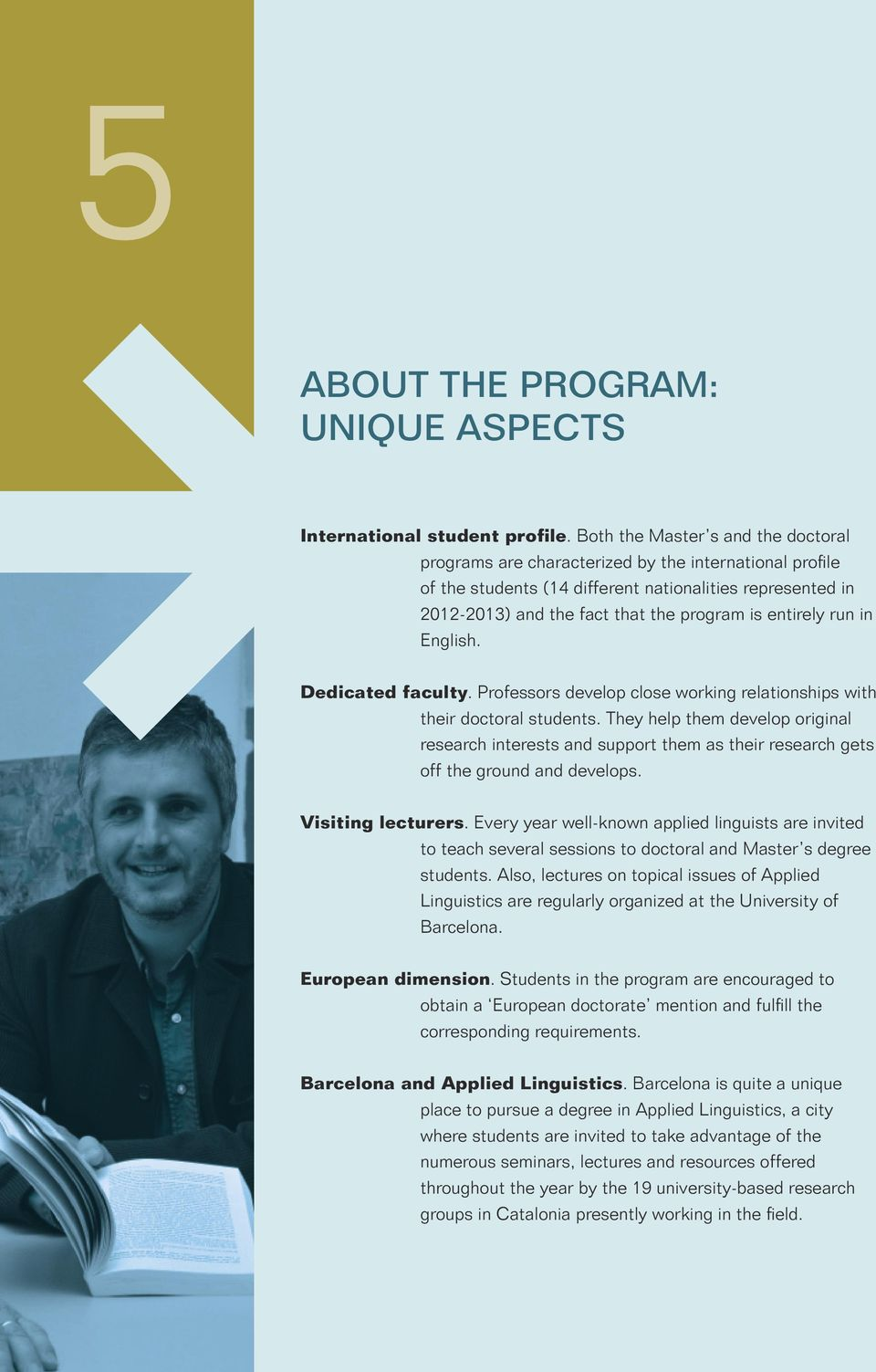 entirely run in English. Dedicated faculty. Professors develop close working relationships with their doctoral students.