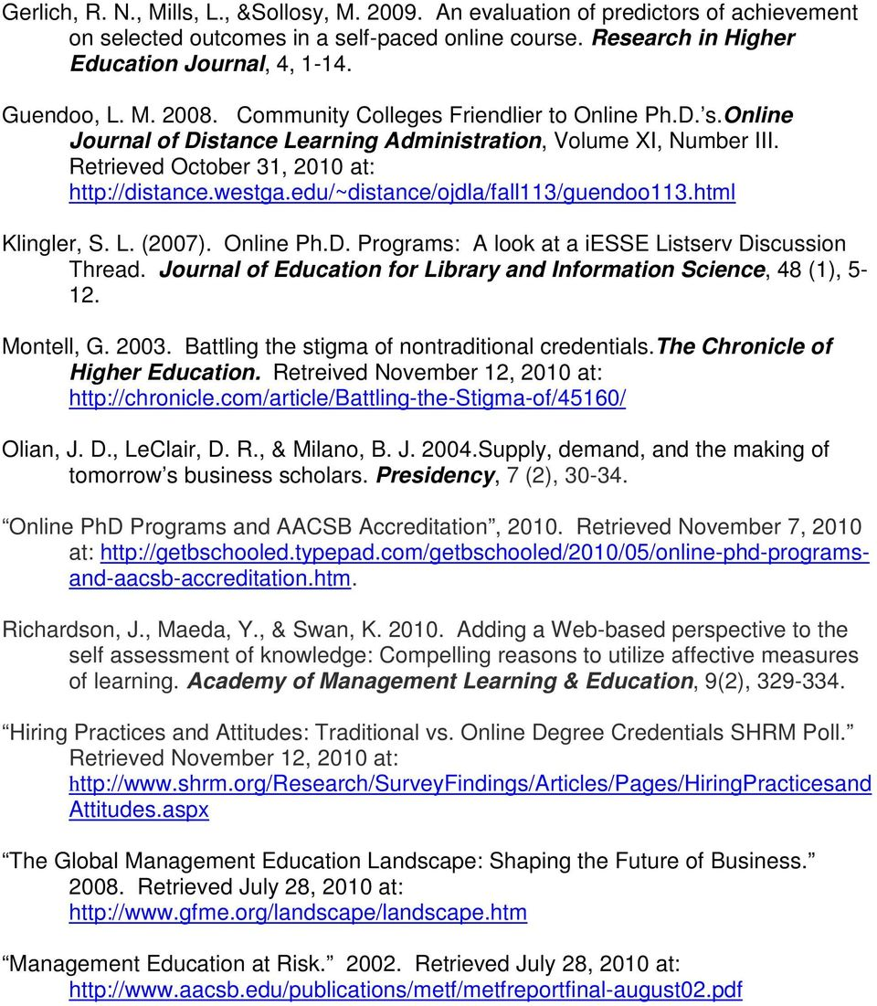 edu/~distance/ojdla/fall113/guendoo113.html Klingler, S. L. (2007). Online Ph.D. Programs: A look at a iesse Listserv Discussion Thread.