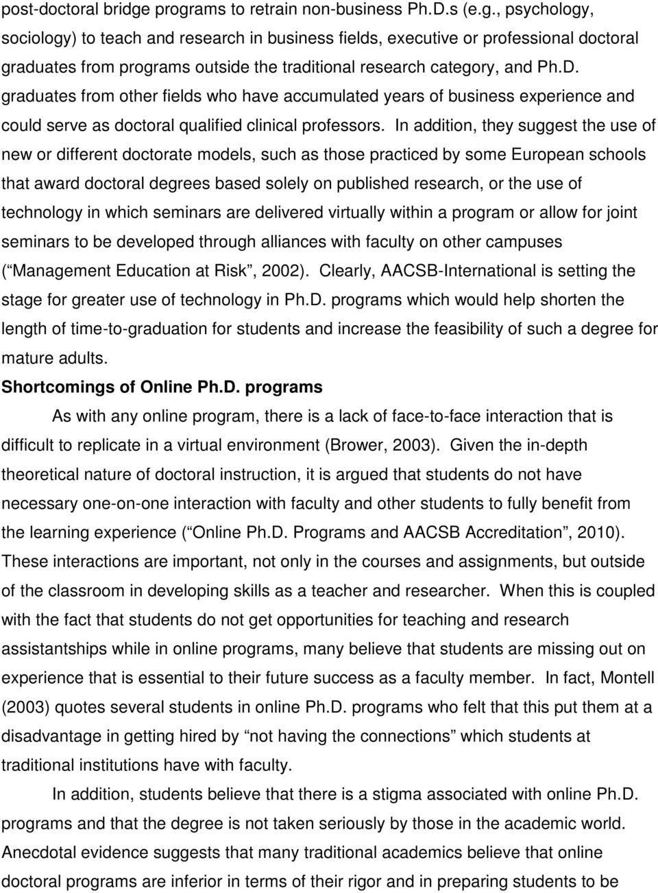 In addition, they suggest the use of new or different doctorate models, such as those practiced by some European schools that award doctoral degrees based solely on published research, or the use of