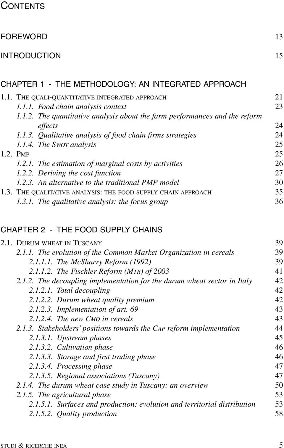 2. PMP 25 1.2.1. The estimation of marginal costs by activities 26 1.2.2. Deriving the cost function 27 1.2.3. An alternative to the traditional PMP model 30 1.3. THE QUALITATIVE ANALYSIS: THE FOOD SUPPLY CHAIN APPROACH 35 1.