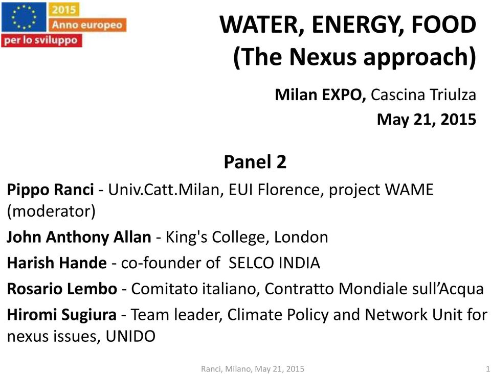 Milan, EUI Florence, project WAME (moderator) John Anthony Allan - King's College, London Harish Hande -