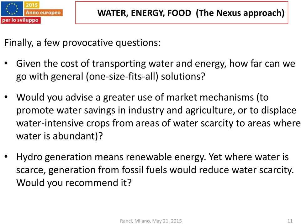 Would you advise a greater use of market mechanisms (to promote water savings in industry and agriculture, or to displace
