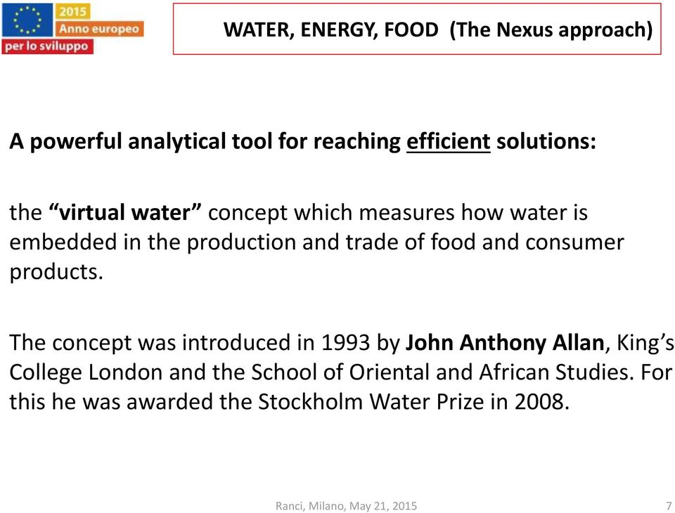 The concept was introduced in 1993 by John Anthony Allan, King s College London and the School of
