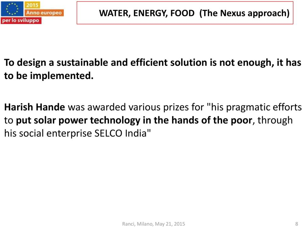 "Harish Hande was awarded various prizes for ""his pragmatic efforts to"