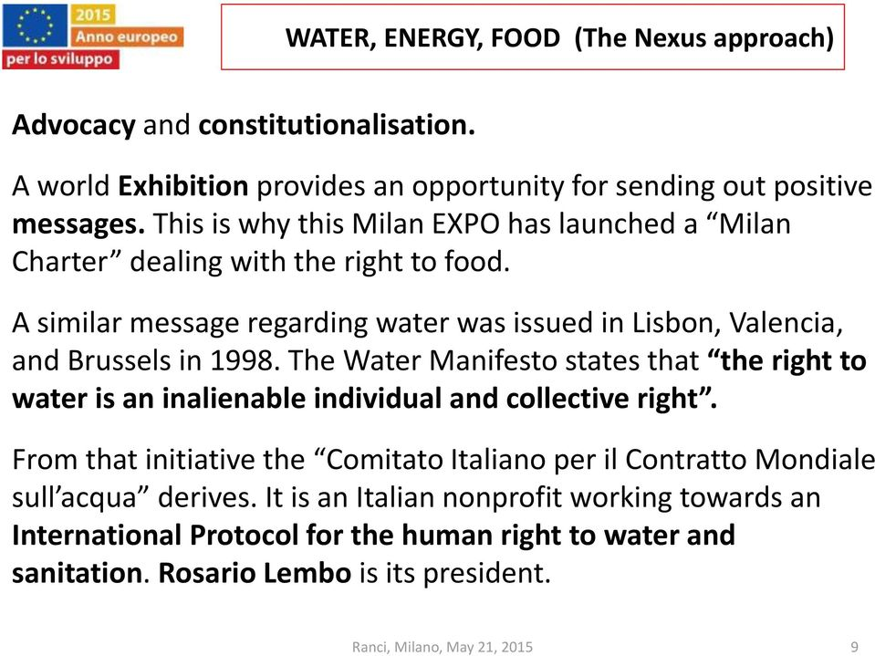 A similar message regarding water was issued in Lisbon, Valencia, and Brussels in 1998.