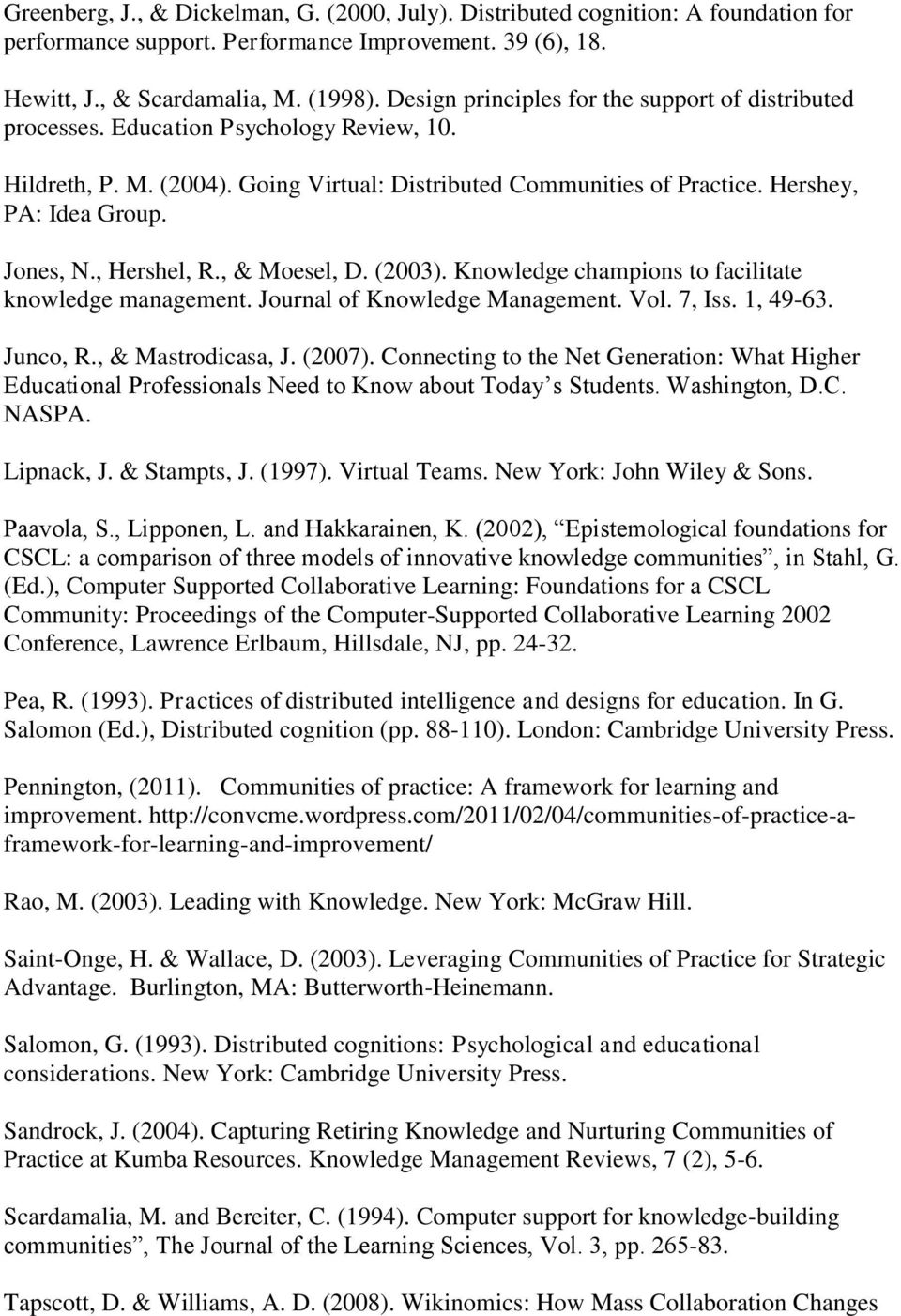 Jones, N., Hershel, R., & Moesel, D. (2003). Knowledge champions to facilitate knowledge management. Journal of Knowledge Management. Vol. 7, Iss. 1, 49-63. Junco, R., & Mastrodicasa, J. (2007).