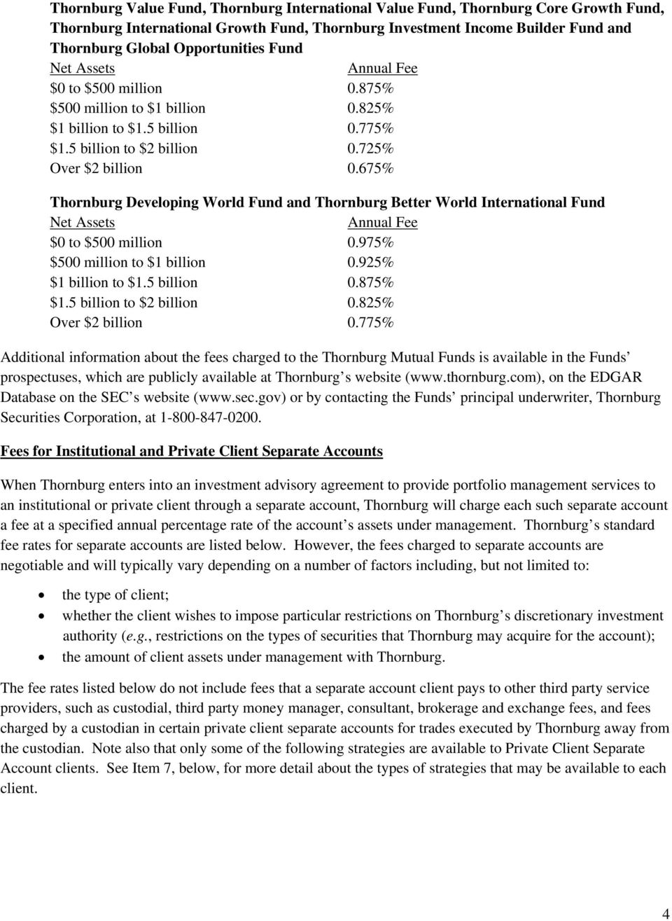 675% Thornburg Developing World Fund and Thornburg Better World International Fund Net Assets Annual Fee $0 to $500 million 0.975% $500 million to $1 billion 0.925% $1 billion to $1.5 billion 0.