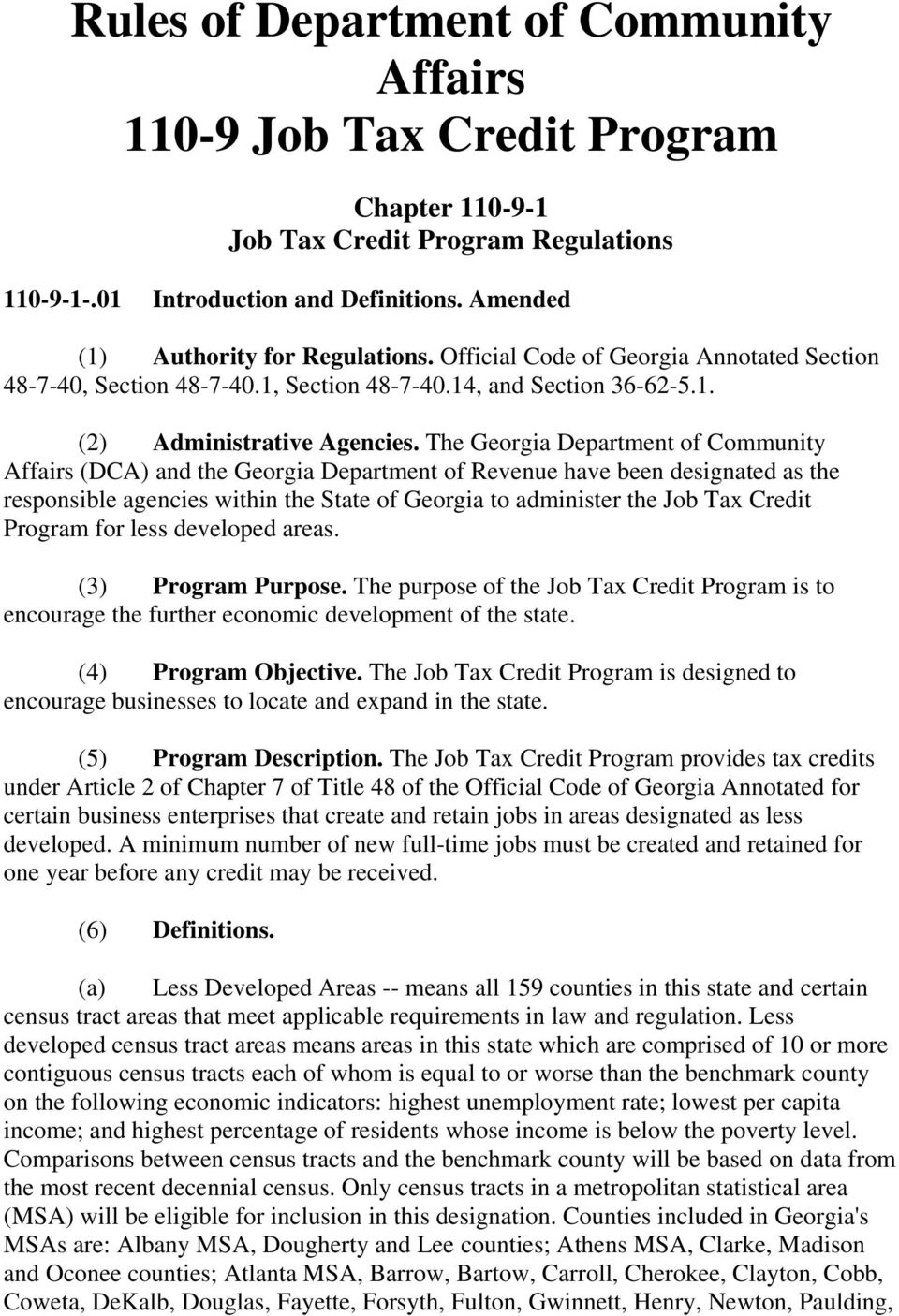 The Georgia Department of Community Affairs (DCA) and the Georgia Department of Revenue have been designated as the responsible agencies within the State of Georgia to administer the Job Tax Credit