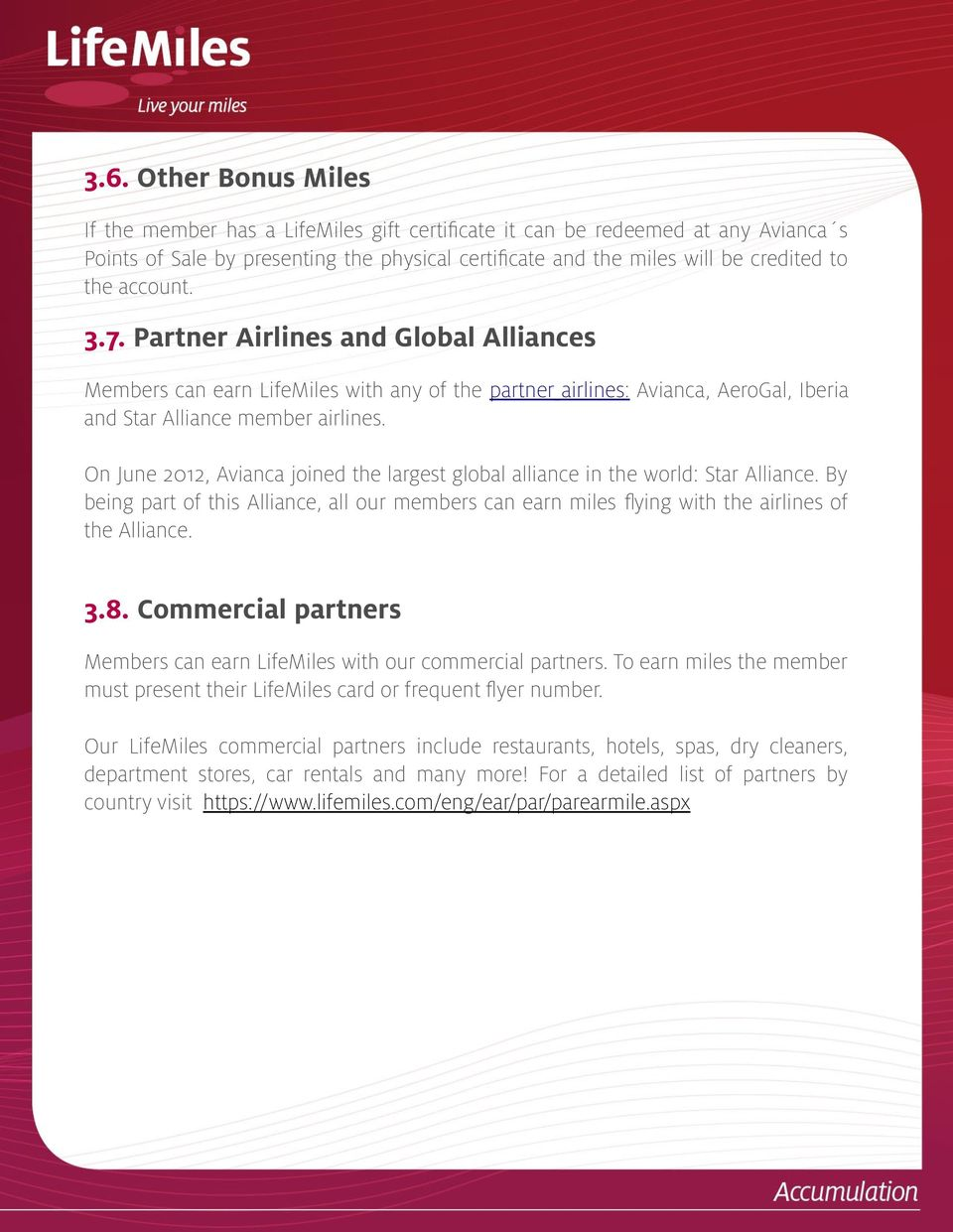 On June 2012, Avianca joined the largest global alliance in the world: Star Alliance. By being part of this Alliance, all our members can earn miles fying with the airlines of the Alliance. 3.8.