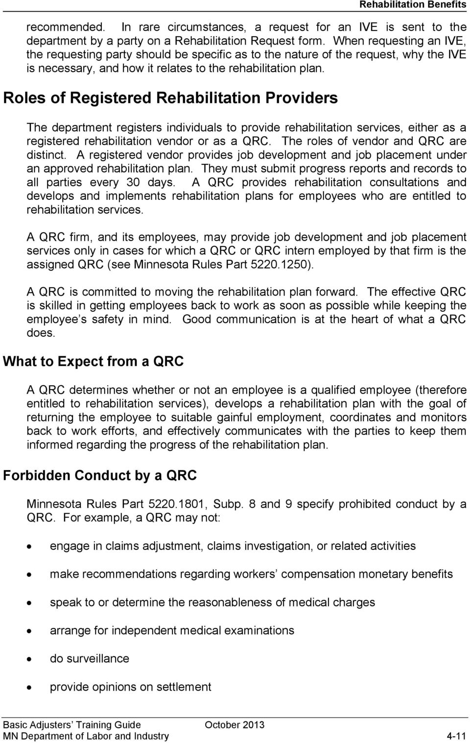 Roles of Registered Rehabilitation Providers The department registers individuals to provide rehabilitation services, either as a registered rehabilitation vendor or as a QRC.