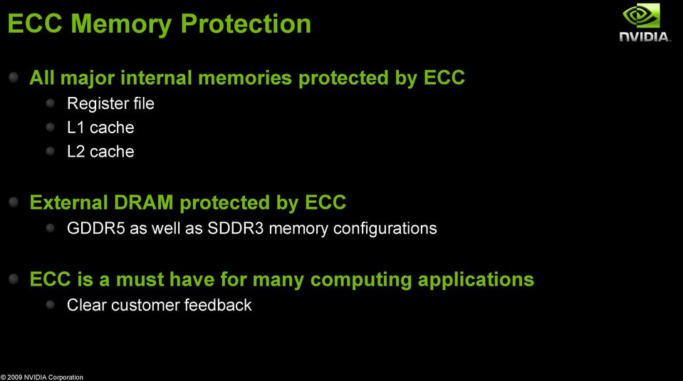 ECC GDDR5 as well as SDDR3 memory configurations ECC is a must