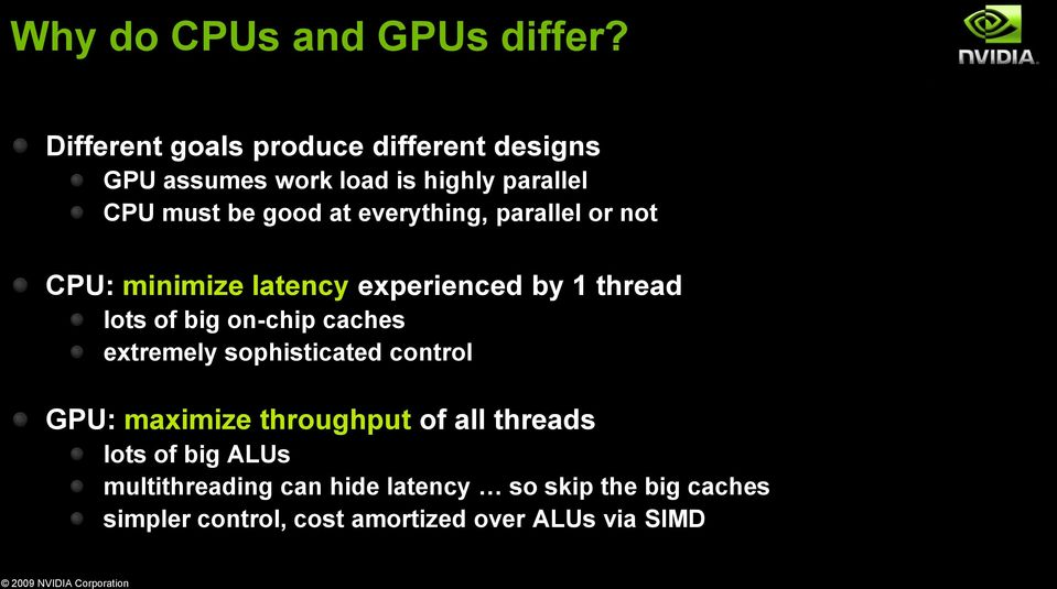 everything, parallel or not CPU: minimize latency experienced by 1 thread lots of big on-chip caches