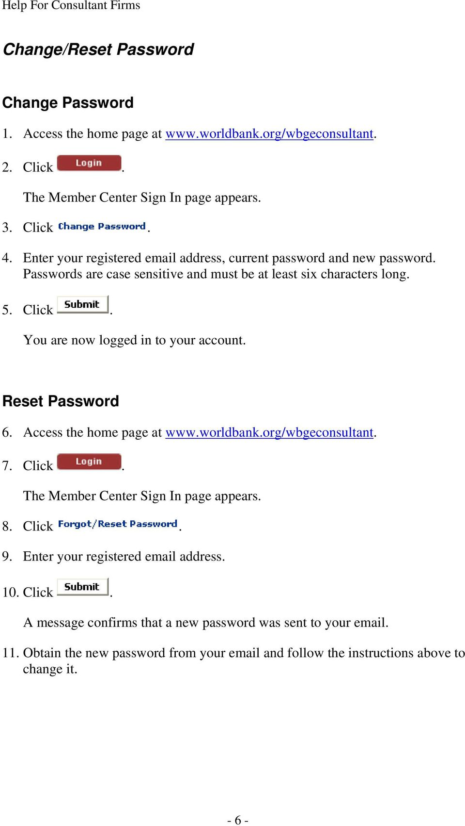 You are now logged in to your account. Reset Password 6. Access the home page at www.worldbank.org/wbgeconsultant. 7. Click. The Member Center Sign In page appears. 8. Click. 9.