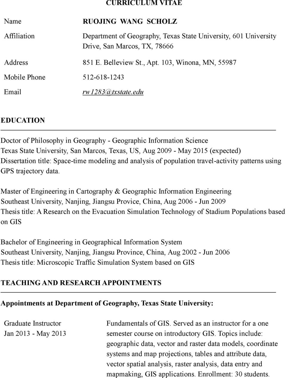 edu EDUCATION Doctor of Philosophy in Geography - Geographic Information Science Texas State University, San Marcos, Texas, US, Aug 2009 - May 2015 (expected) Dissertation title: Space-time modeling