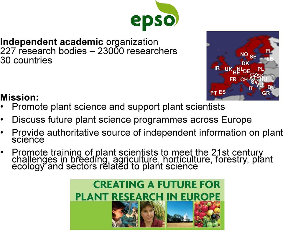 across Europe Provide authoritative source of independent information on plant science Promote training of plant scientists to