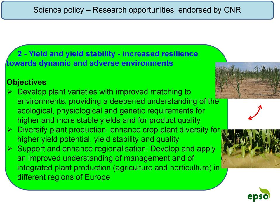 stable yields and for product quality Diversify plant production: enhance crop plant diversity for higher yield potential, yield stability and quality Support and