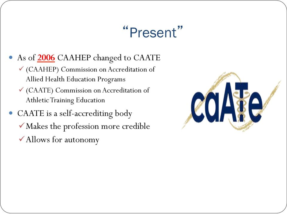 Commission on Accreditation of Athletic Training Education CAATE is a