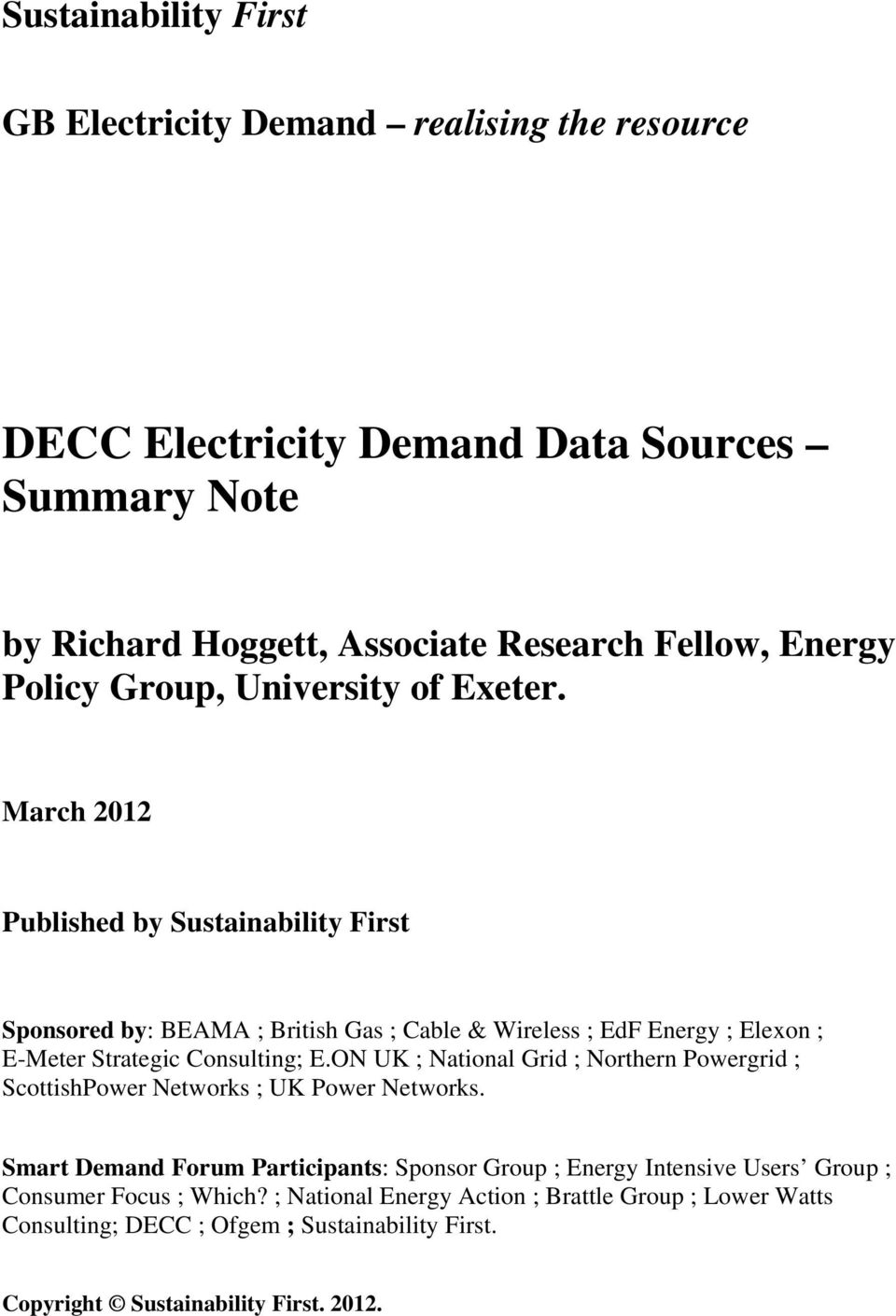 March 2012 Published by Sustainability First Sponsored by: BEAMA ; British Gas ; Cable & Wireless ; EdF Energy ; Elexon ; E-Meter Strategic Consulting; E.
