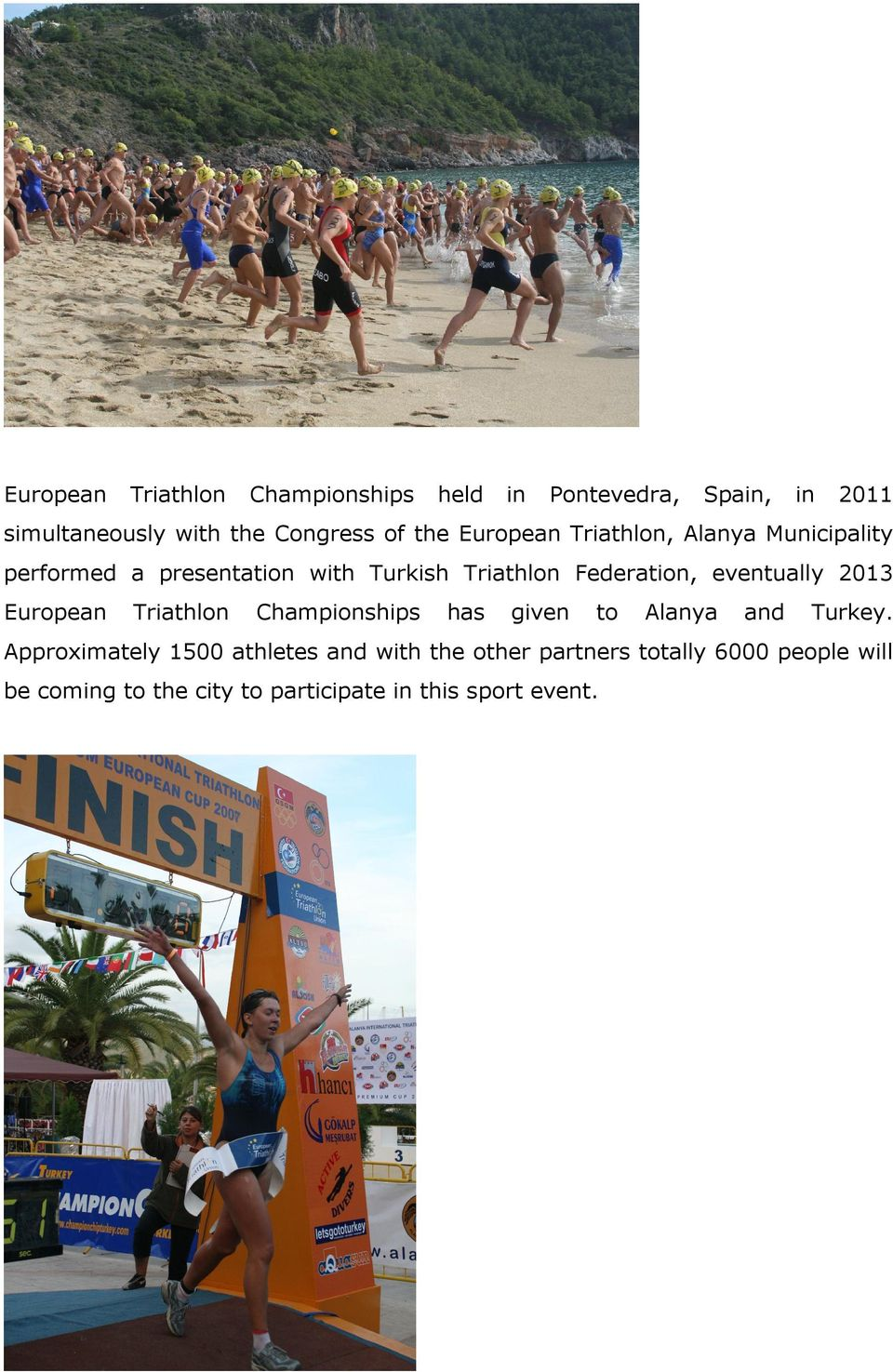 eventually 2013 European Triathlon Championships has given to Alanya and Turkey.
