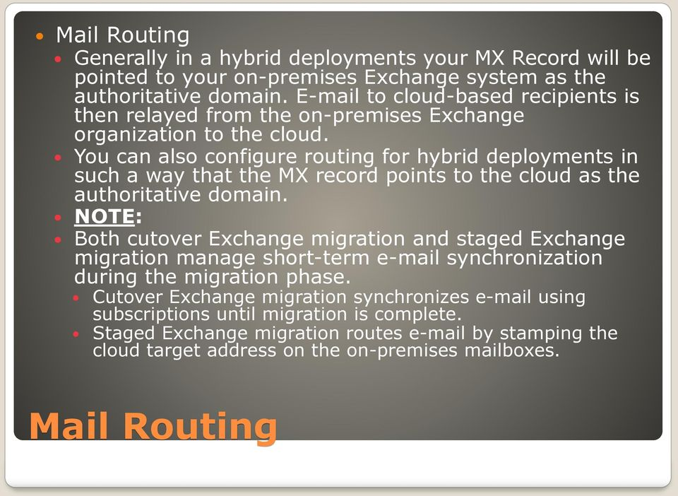 You can also configure routing for hybrid deployments in such a way that the MX record points to the cloud as the authoritative domain.