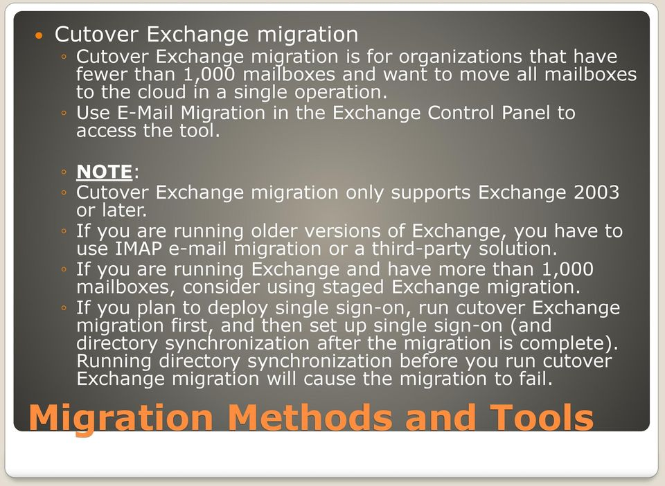 If you are running older versions of Exchange, you have to use IMAP e-mail migration or a third-party solution.