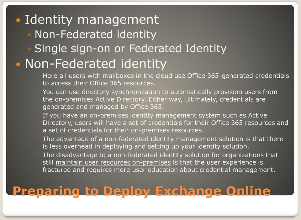 Either way, ultimately, credentials are generated and managed by Office 365.