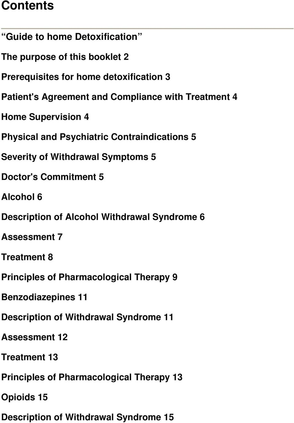 Alcohol 6 Description of Alcohol Withdrawal Syndrome 6 Assessment 7 Treatment 8 Principles of Pharmacological Therapy 9 Benzodiazepines 11