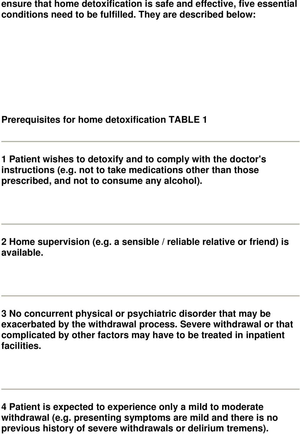 not to take medications other than those prescribed, and not to consume any alcohol). 2 Home supervision (e.g. a sensible / reliable relative or friend) is available.