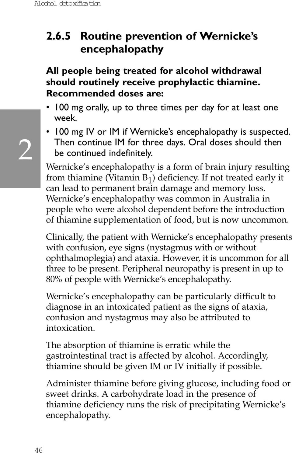 Oral doses should then be continued indefinitely. Wernicke s encephalopathy is a form of brain injury resulting from thiamine (Vitamin B 1 ) deficiency.