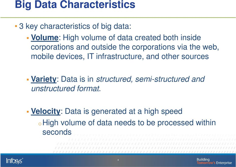 infrastructure, and other sources Variety: Data is in structured, semi-structured and