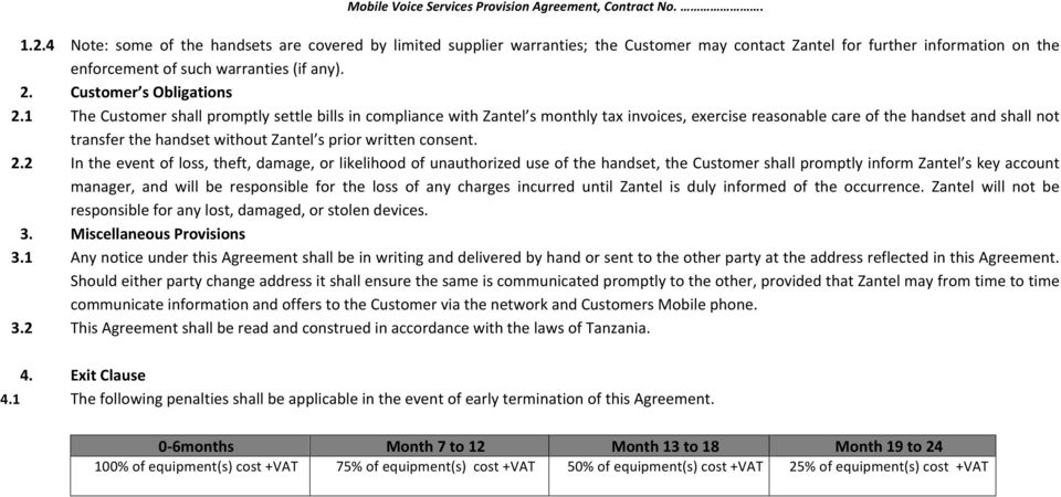 1 The Customer shall promptly settle bills in compliance with Zantel s monthly tax invoices, exercise reasonable care of the handset and shall not transfer the handset without Zantel s prior written
