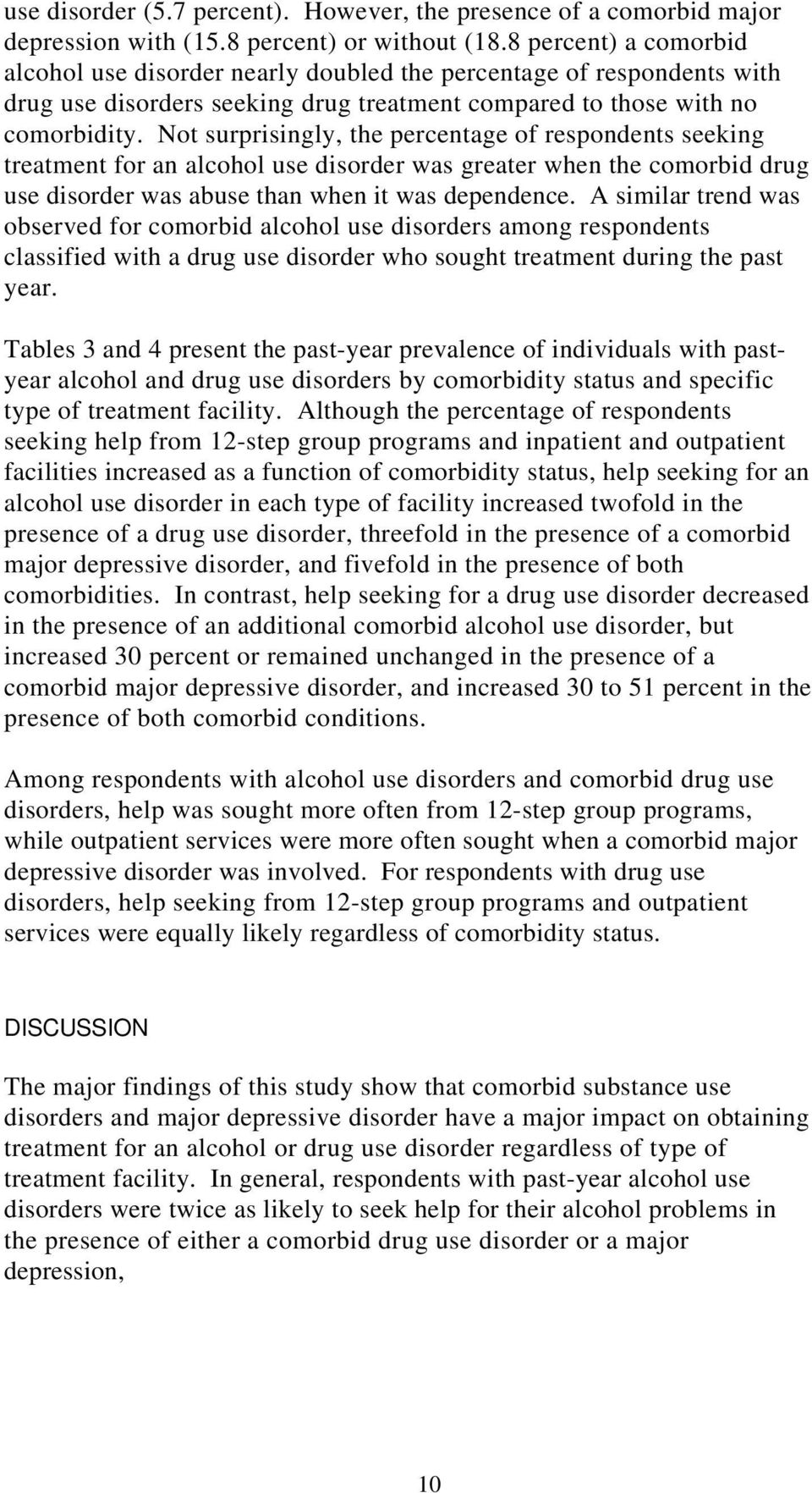 Not surprisingly, the percentage of respondents seeking treatment for an alcohol use disorder was greater when the comorbid drug use disorder was abuse than when it was dependence.