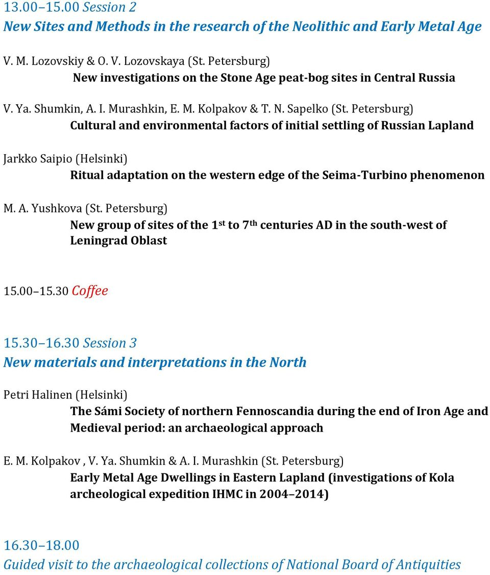 Petersburg) Cultural and environmental factors of initial settling of Russian Lapland Jarkko Saipio (Helsinki) Ritual adaptation on the western edge of the Seima-Turbino phenomenon M. A. Yushkova (St.