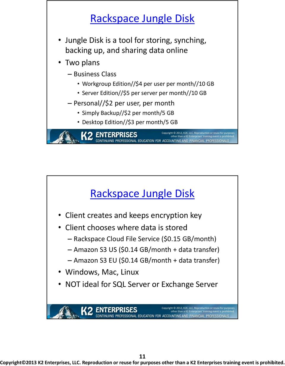 per month/5 GB Rackspace Jungle Disk Client creates and keeps encryption key Client chooses where data is stored Rackspace Cloud File Service ($0.