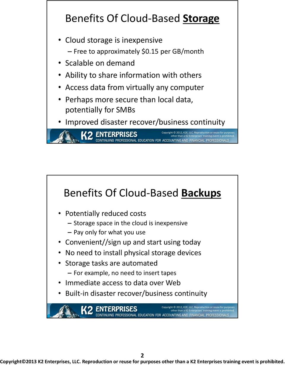 for SMBs Improved disaster recover/business continuity Benefits Of Cloud-Based Backups Potentially reduced costs Storage space in the cloud is inexpensive Pay only