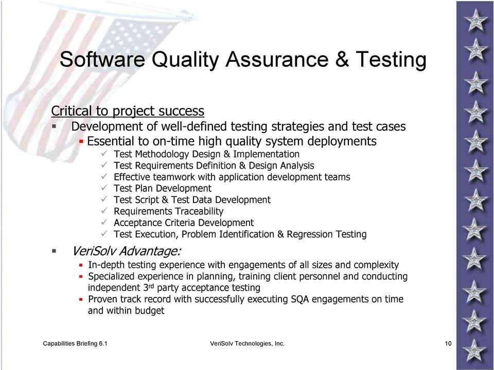 Traceability Acceptance Criteria Development Test Execution, Problem Identification & Regression Testing VeriSolv Advantage: In-depth testing experience with engagements of all sizes and complexity