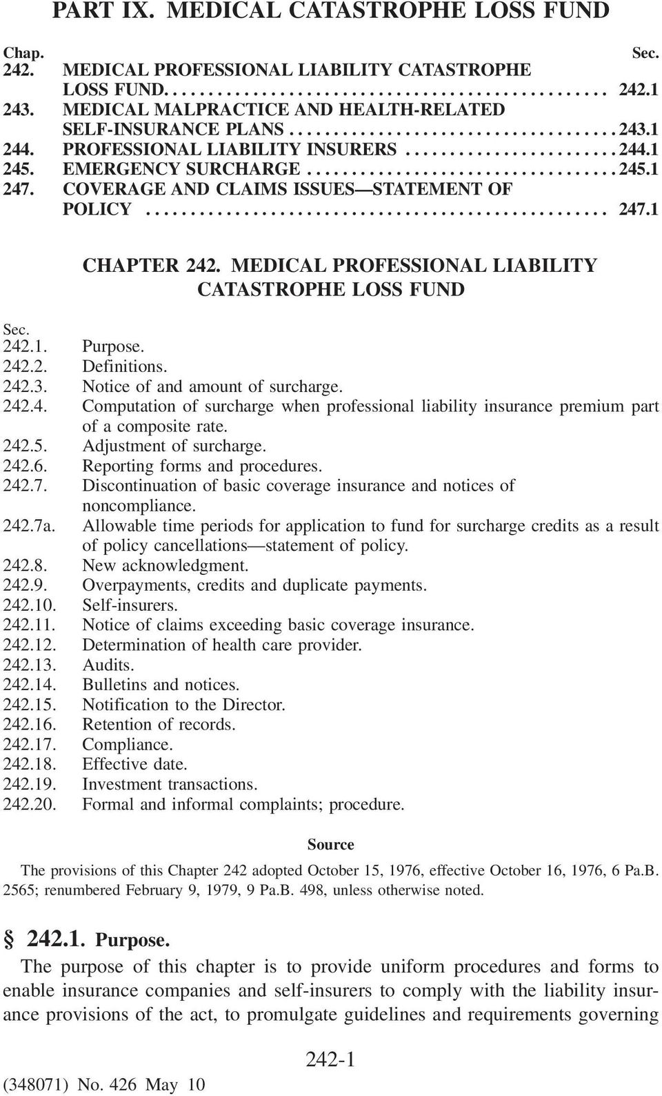 MEDICAL PROFESSIONAL LIABILITY CATASTROPHE LOSS FUND Sec. 242.1. Purpose. 242.2. Definitions. 242.3. Notice of and amount of surcharge. 242.4. Computation of surcharge when professional liability insurance premium part of a composite rate.