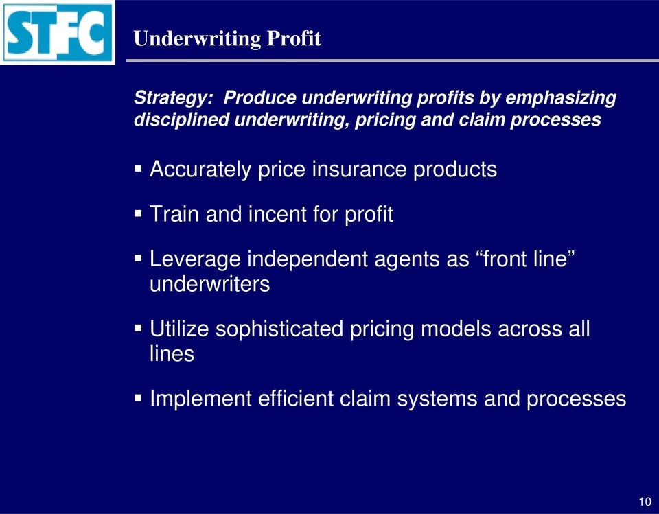 incent for profit Leverage independent agents as front line underwriters Utilize