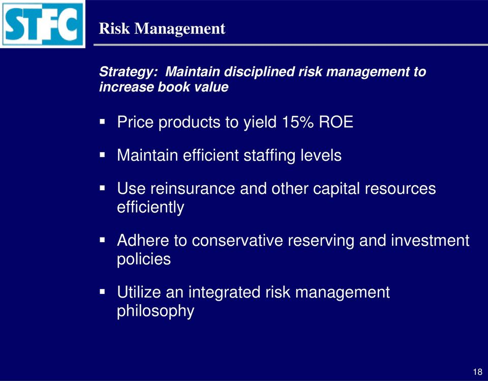 reinsurance and other capital resources efficiently Adhere to conservative