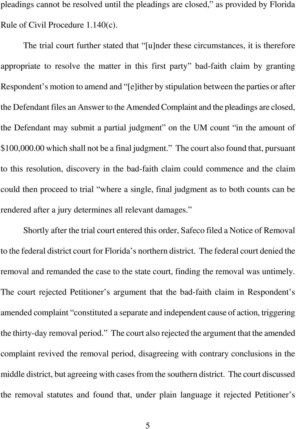 [e]ither by stipulation between the parties or after the Defendant files an Answer to the Amended Complaint and the pleadings are closed, the Defendant may submit a partial judgment on the UM count