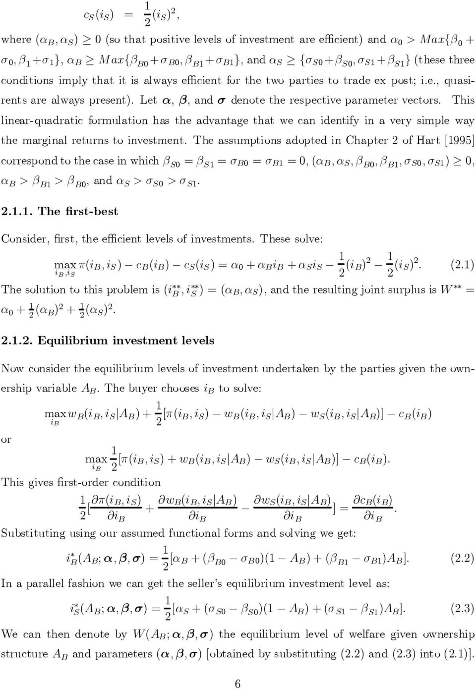 This linear-quadratic formulationhas theadvantagethat wecanidentify inavery simple way the marginal returns to investment.