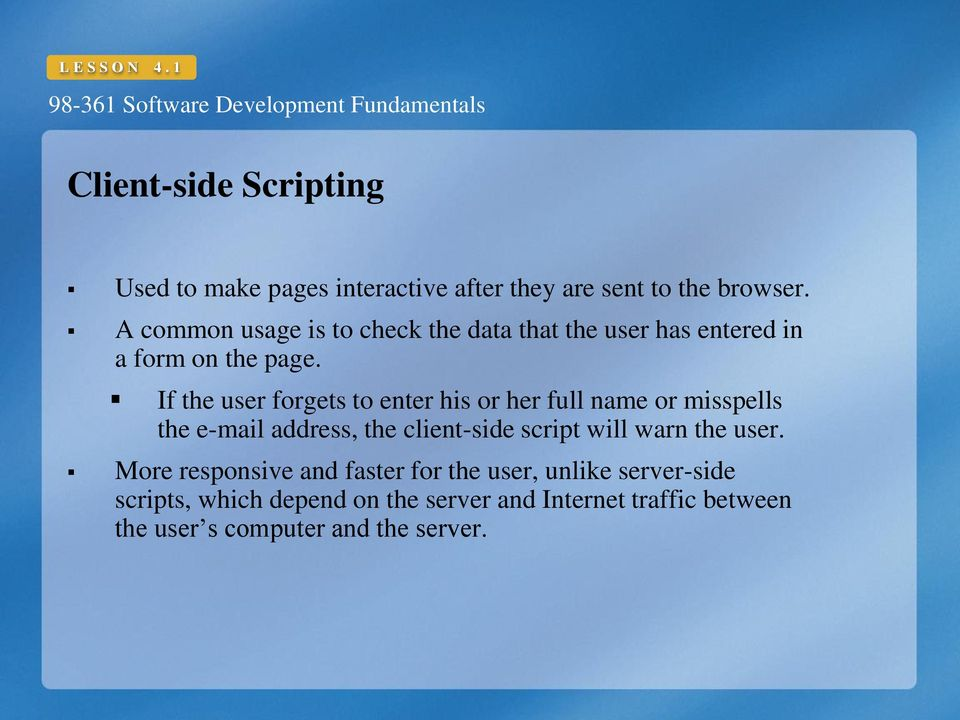 If the user forgets to enter his or her full name or misspells the e-mail address, the client-side script will warn the